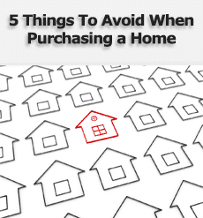 Five Things to Avoid When Purchasing a Home